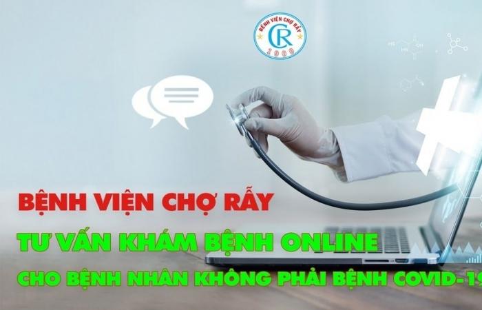 Bệnh viện Chợ Rẫy khám trực tuyến cho bệnh nhân không mắc Covid-19