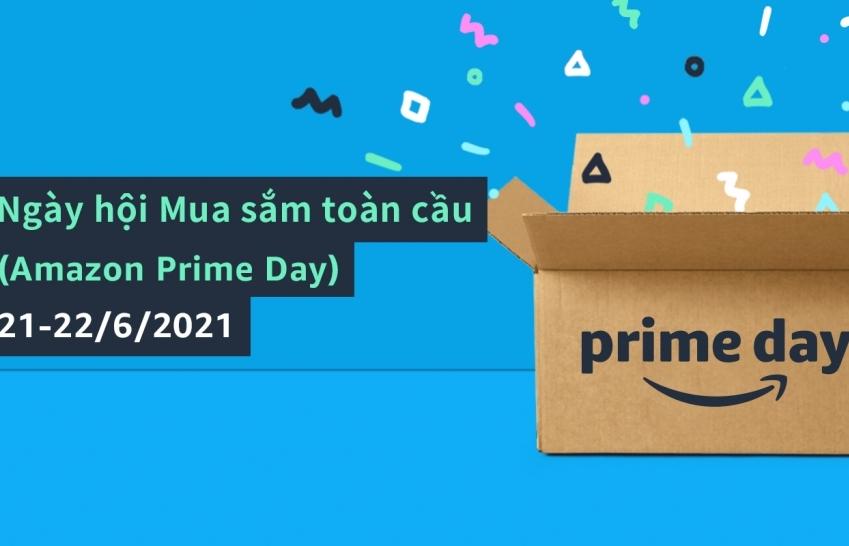 Ngày hội mua sắm toàn cầu- Amazon Prime Day diễn ra vào ngày 21 và 22 tháng 6
